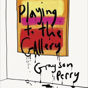 Grayson-Perry-Playing-to-the-Gallery.jpg