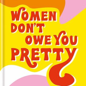Women-Dont-Owe-You-Pretty.jpg