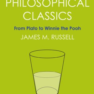 A Brief Guide to Philosophical Classics, From Plato to Winnie the Pooh; James M. Russell