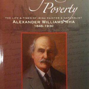 Privilege & Poverty The Life and Times of Irish Painter and Naturalist Alexander Williams RHA (1846-1930); Gordon T. Ledbetter